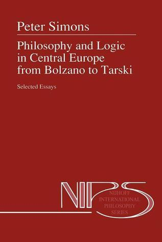 Philosophy and Logic in Central Europe from Bolzano to Tarski: Selected Essays Peter M. Simons