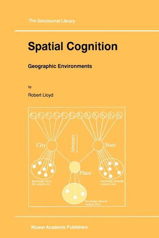 Spatial Cognition: Geographic Environments Robert Lloyd