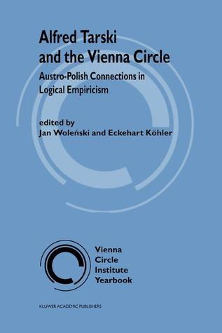 Alfred Tarski and the Vienna Circle: Austro-Polish Connections in Logical Empiricism Jan Woleński