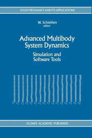 Advanced Multibody System Dynamics: Simulation and Software Tools  by  Werner Schiehlen