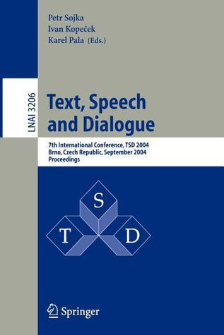 Text, Speech And Dialogue: 7th International Conference, Tsd 2004, Brno, Czech Republic, September 8 11, 2004, Proceedings (Lecture Notes In Computer Science)  by  Petr Sojka