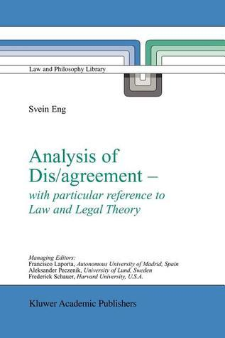 Analysis Of Dis/Agreement   With Particular Reference To Law And Legal Theory  by  Svein Eng