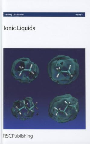 Ionic Liquids: Faraday Discussions No 154  by  Royal Society of Chemistry