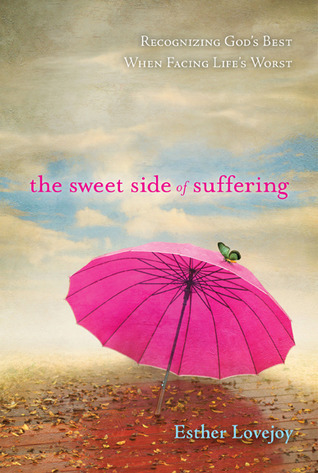 The Sweet Side of Suffering: Recognizing Gods Best When Facing Lifes Worst M. Esther Lovejoy