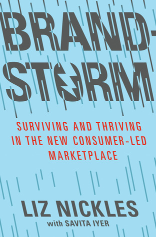 Brandstorm: Surviving and Thriving in the New Consumer-Led Marketplace  by  Liz Nickles