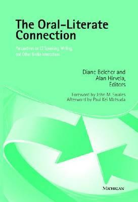 The Oral-Literate Connection: Perspectives on L2 Speaking, Writing, and Other Media Interactions  by  Diane Belcher