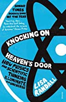 Knocking On Heaven's Door: How Physics and Scientific Thinking Illuminate our Universe