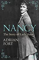 Nancy: The Story of Lady Astor. by Adrian Fort
