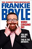 Work! Consume! Die!: I Am Actually Almost Completely Insane Now