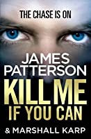 Kill Me If You Can. James Patterson
