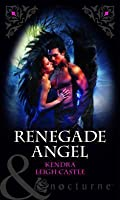 Renegade Angel. Kendra Leigh Castle