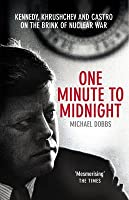 One Minute to Midnight - Kennedy, Khrushchev and Castro on the Brink of Nuclear War