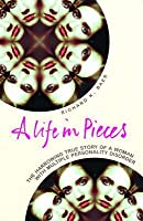 A Life in Pieces: A Harrowing True Story of a Woman with Multiple Personality Disorder