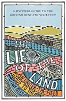 The Lie Of The Land: An Under The Field Guide To Great Britain