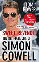 Sweet Revenge: The Intimate Life of Simon Cowell. Tom Bower