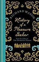 History of a Pleasure Seeker. by Richard Mason