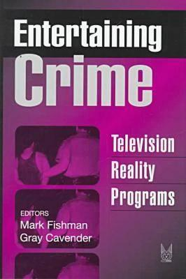 Entertaining Crime: Television Reality Programs  by  Gray Cavender