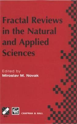 Fractal Reviews In The Natural And Applied Sciences: Proceedings Of The Third Ifip Working Conference On Fractals In The Natural And Applied Sciences, 1995  by  Novak Novak
