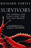 Survivors: The Animals and Plants That Time Has Left Behind. Richard Fortey