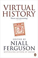 Virtual History: Alternatives and Counterfactuals. Edited by Niall Ferguson