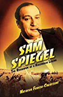 Sam Spiegel: The Incredible Life and Times of