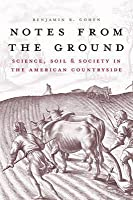 Notes from the Ground: Science, Soil, & Society in the American Countryside