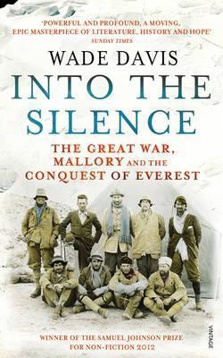 Into The Silence: The Great War, Mallory and the Conquest of Everest  by  Wade Davis