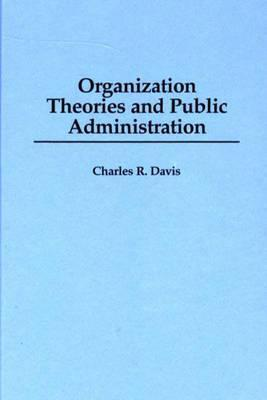 Organization Theories and Public Administration  by  Charles R. Davis