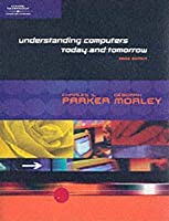 Understanding Computers Today and Tomorrow 2002 Edition