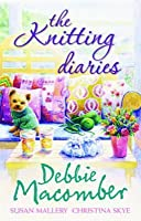 The Knitting Diaries. Debbie Macomber, Susan Mallery, Christina Skye