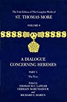 The Yale Edition of The Complete Works of St. Thomas More: Volume 6, Parts I & II, A Dialogue Concerning Heresies