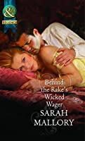 Behind the Rake's Wicked Wager. Sarah Mallory