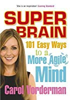 Super Brain: 101 Easy Ways to a More Agile Mind