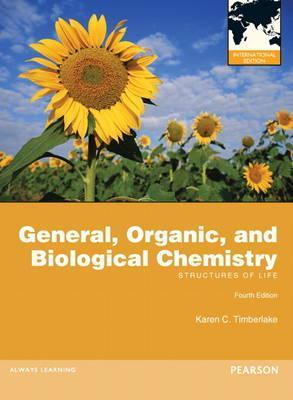 General Organic, and Biological Chemistry: Structures of Life Karen C. Timberlake