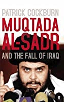 Muqtada Al Sadr And The Fall Of Iraq