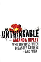 The Unthinkable: Who survives when disaster strikes - and why