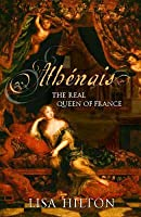 Athénaïs: The Real Queen Of France