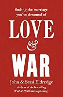 Love & War: Finding the Marriage You've Dreamed Of. John and Stasi Eldredge