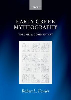 Early Greek Mythography: Volume 2: Commentary  by  Robert L. Fowler