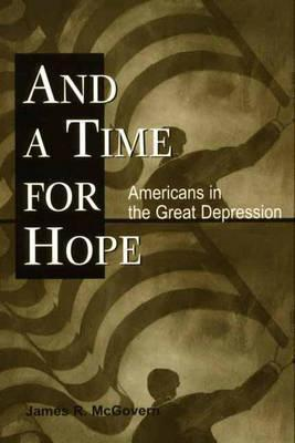 And A Time For Hope: Americans In The Great Depression James R. McGovern