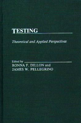 Testing: Theoretical and Applied Perspectives  by  Ronna F. Dillon
