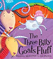 The Three Billy Goats Fluff. Rachael Mortimer and Liz Pichon