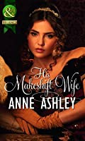 His Makeshift Wife. Anne Ashley