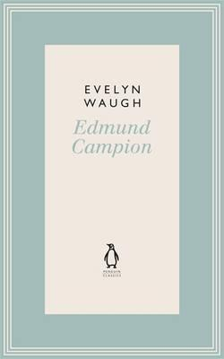 Edmund Campion: Jesuit and Martyr. Evelyn Waugh  by  Evelyn Waugh