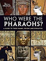 Who Were the Pharaohs? A Guide to Their Names, Reigns and Dynasties