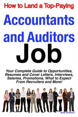 How to Land a Top-Paying Accountants and Auditors Job: Your Complete Guide to Opportunities, Resumes and Cover Letters, Interviews, Salaries, Promotions, What to Expect from Recruiters and More!  by  Brad Andrews