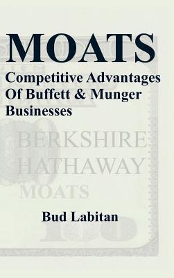 Moats: The Competitive Advantages of Buffett and Munger Businesses  by  Bud Labitan