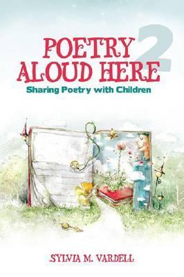 Poetry Aloud Here 2: Sharing Poetry with Children  by  Sylvia M. Vardell