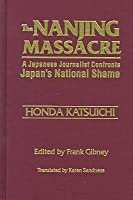 The Nanjing Massacre: A Japanese Journalist Confronts Japan's National Shame