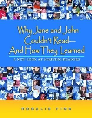 Why Jane and John Couldnt Read--And How They Learned: A New Look at Striving Readers  by  Rosalie Fink